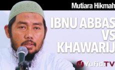 Mutiara Hikmah: Dialog Cerdas Ibnu Abbas Vs Khawarij